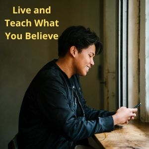 Live and Teach What You Believe
